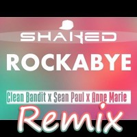 Clean Bandit - Rockabye Ft. Sean Paul & Anne - Marie (SHAKED Trap Remix) [*FREE*] Mp3