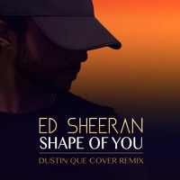 Ed Sheeran - Shape Of You (Dustin Que Cover Remix) Mp3