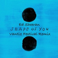 Ed Sheeran - Shape Of You (Vantiz Festival Remix) *FREE * *SUPPORTED BY ANGEMI, KEVU,TWIIG* Mp3