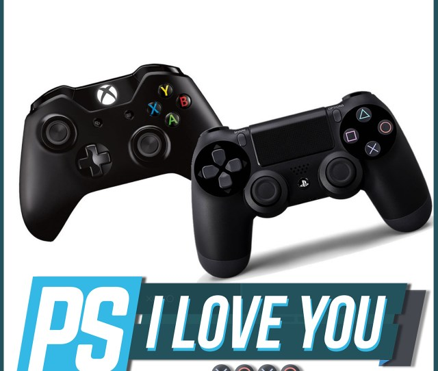Ps4 Or Xbox One Your Exclusives Machine Ps I Love You Xoxo