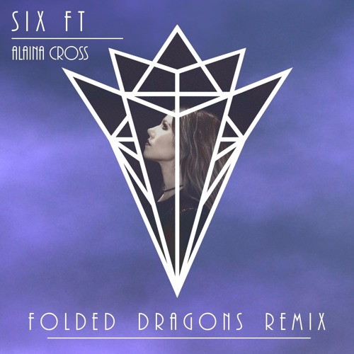 Alaina Cross Six Ft Folded Dragons Remix