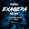 Prodígio - Exagera Remix Feat: ForçaSuprema & Dopeboyz mp3
