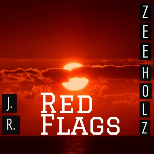 Red Flags (J.R. & Zee Holz) by Zee Holz Free Listening on SoundCloud
