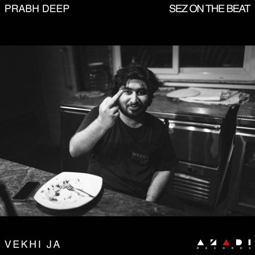 Prabh Deep x Sez on the Beat Vekhi Ja