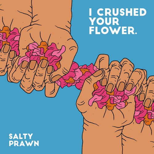 Salty Prawn I Crushed Your Flower