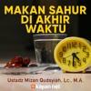 Mutiara Hikmah: Makan Sahur di Akhir Waktu - Ustadz Mizan Qudsiyah, Lc., M.A. mp3
