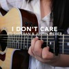 I Don't Care - Ed Sheeran & Justin Bieber