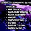 DJ MENUA BERSAMAMU VS BAD LIAR NONSTOP REMIX SPESIAL APRIL V.2 TILL DROP 2020 mp3