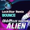LEE SUHYUN - ALIEN EDM Bounce Remix LockStar Bootleg이 수현 에어리언 리믹스 mp3