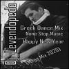 Dj_Levendopedo - Greek Dance Mix None Stop Happy New Year Mega Mix 2020 mp3