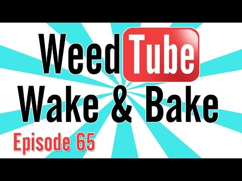 WEEDTUBE WAKE & BAKE! - (Episode 65)