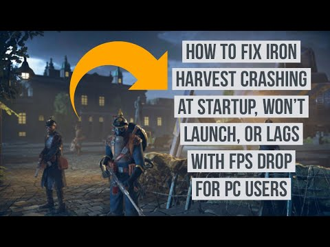 How to Fix Iron Harvest crashing at startup, Won't launch, or lags with FPS drop for PC users