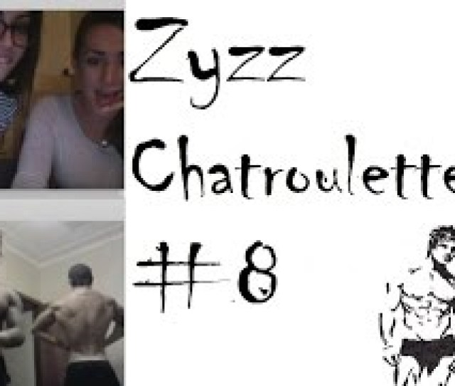 Zyzz Chatroulette 8 Girls Only