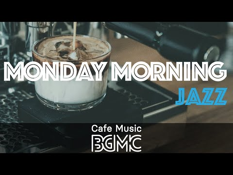 MONDAY MORNING JAZZ: Upbeat Relaxing Cafe Jazz - Positive Jazz & Bossa Nova Music to Start The Week