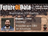 @DrewConway on fabric of an IOT Startup #FutureOfData #Podcast