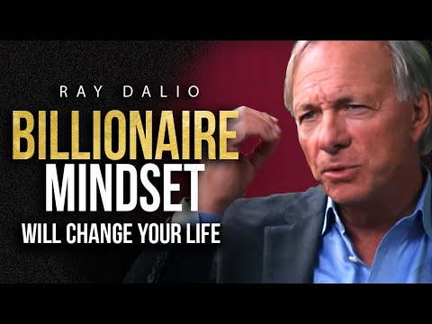 THE MINDSET OF A BILLIONAIRE - Ray Dalio Billionaire Investors Advice