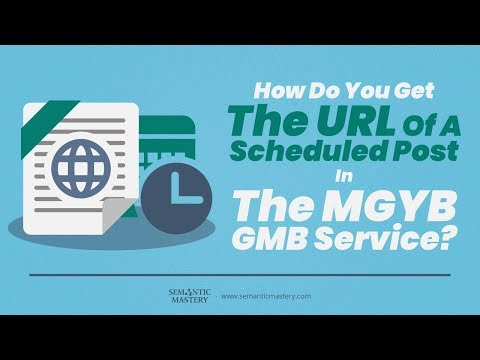 How Do You Get The URL Of A Scheduled Post In The MGYB GMB Service?