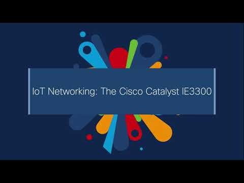IoT Networking: The Cisco Catalyst IE3300 - Cisco IoT Demo