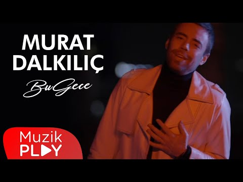 Murat Dalkılıç – Bu Gece (Official Video)