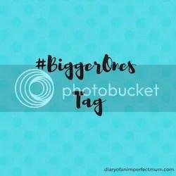 diaryofanimperfectmum bigger ones tag