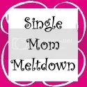 Single Mom Meltdown