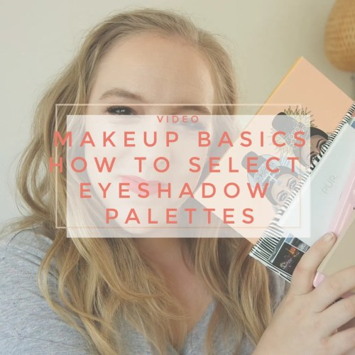 makeup basics how to select an eyeshadow palette