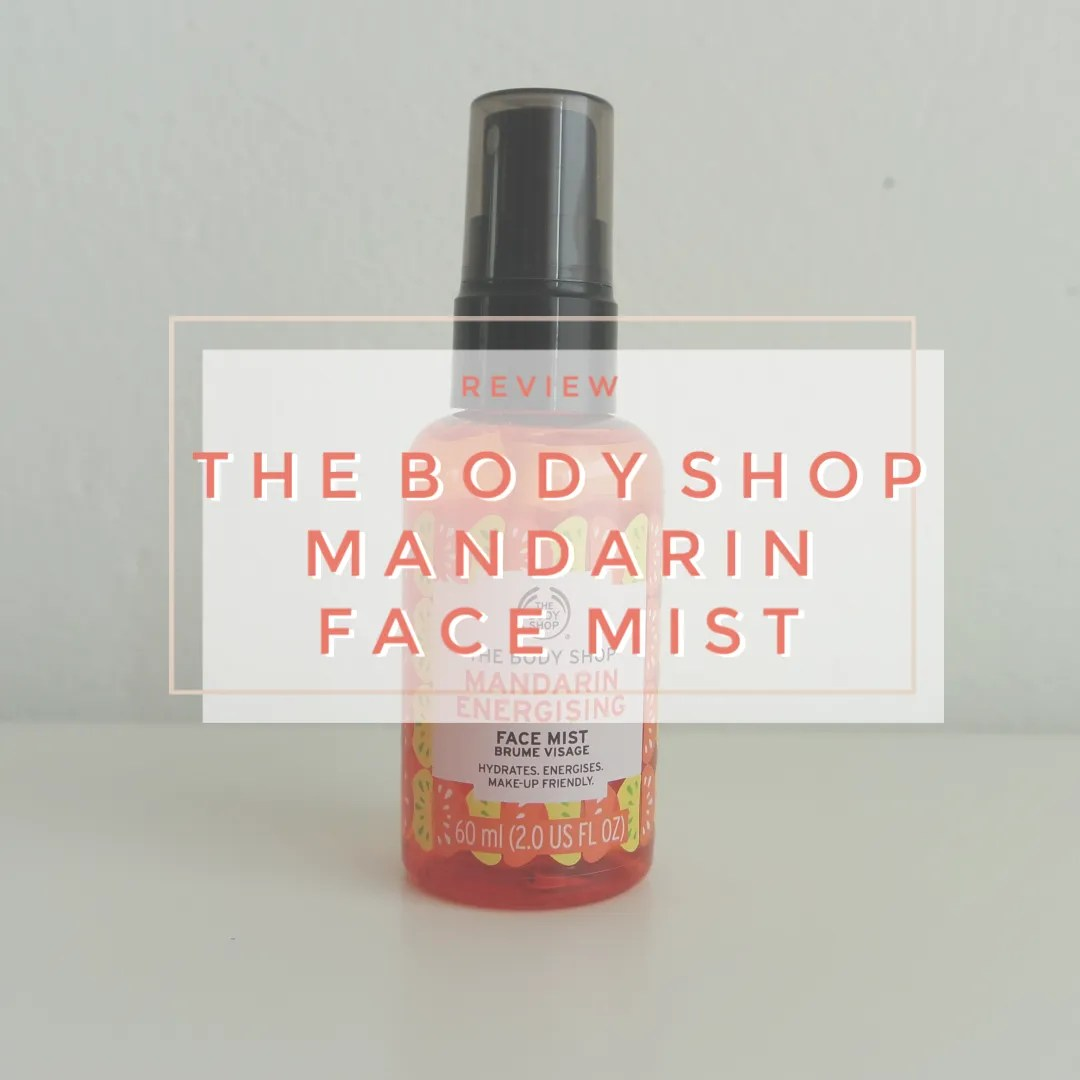 the body shop mandarin energising face mist face spray skincare review swatch