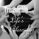 Treasuring Lifes Blessings