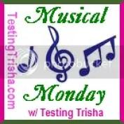 Musical Monday w/ Testing Trisha