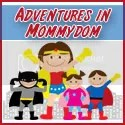 Adventures in Mommydom