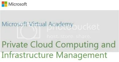 Microsoft Virtual Academy - Private Cloud Computing and Infrastructure Management