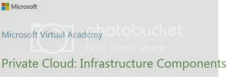 Microsoft Virtual Academy - Private Cloud: Infrastructure Components