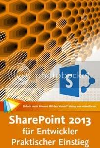 SharePoint 2013 für Entwickler - Praktischer Einstieg Objektmodell, Webparts, Apps, CSOM, REST, Ereignisse