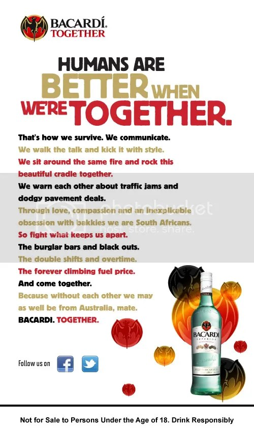 "Bacardi Together Manifesto - South Africa, Presenting the Bacardi Together Campaign for South Africa, produced by Cow Africa and written by DFBothma. To get a feel for the global flavour scroll down to the American launch video. Help yourself to some of my freshly ""windgat"" South African-isms! PLEASE NOTE: This Bacardi Campaign is also available in Shweet Camptonian, Spicy Durb'anana, Rich Jo'bourgeois, or Sizzling South Africanese flavours. Salud!"