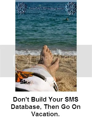 Top 10 SMS Marketing Don'ts: Tip#6 Don't Build Your SMS Database, Then Go On Vacation sms marketing tips mobile marketing tips mobile apps