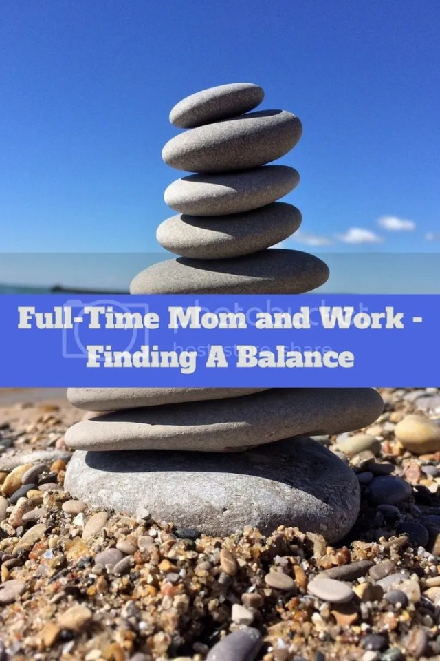 Full-Time Mom and Work - Finding A Balance