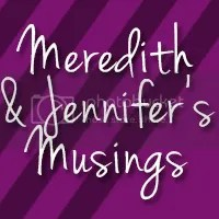 Meredith and Jennifer's Musings