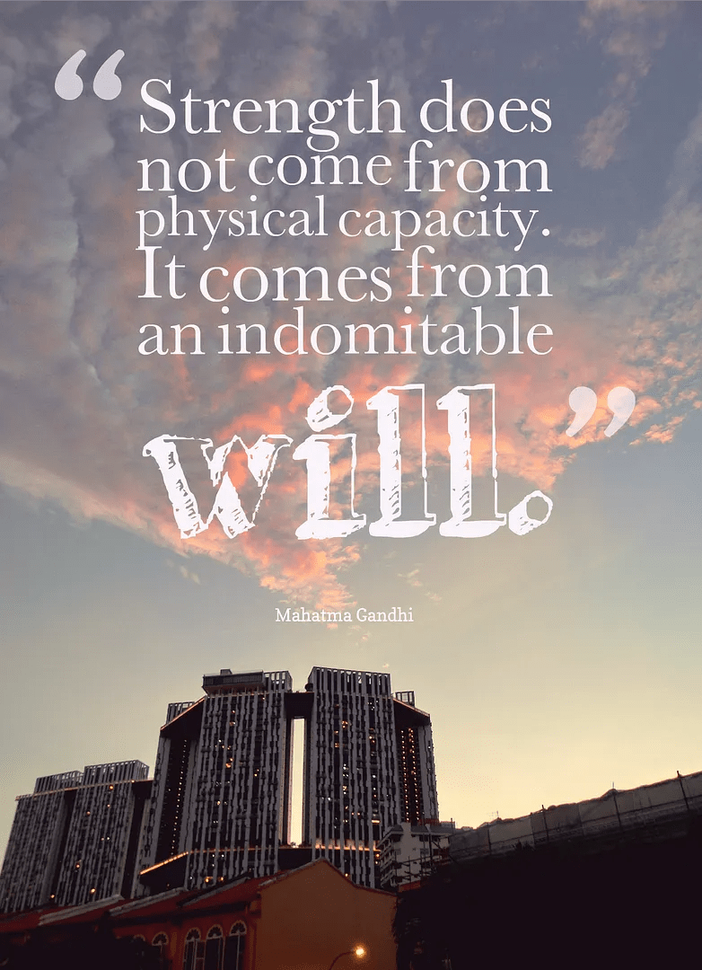 Quotes - Strength comes from an indomitable will