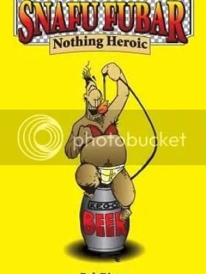 Snafu Fubar: Nothing Heroic book cover