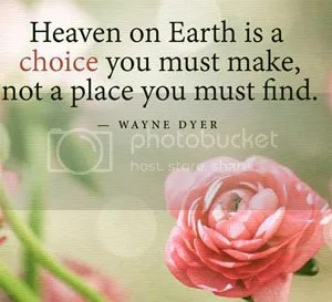 Heaven on Earth is a choice