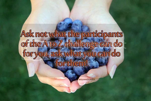#quote @JLenniDorner Ask not what the participants of the #AtoZChallenge can do for you, ask what you can do for them. #Kennedy