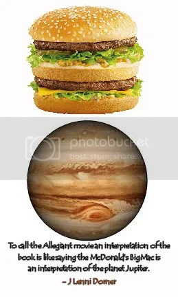 #quote @JLenniDorner To call the Allegiant movie an interpretation of the book is like saying the McDonald's BigMac is an interpretation of the planet Jupiter.