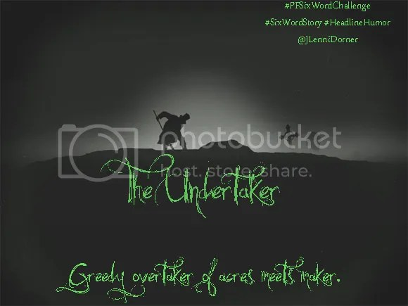 The Undertaker #HeadlineHumor #PFSixWordChallenge #SixWordStory @JLenniDorner
