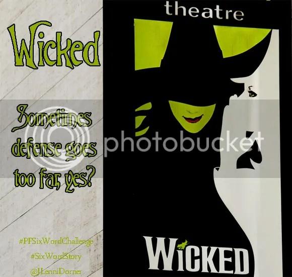 Wicked #PFSixWordChallenge #SixWordStory @JLenniDorner