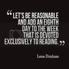 Let's be reasonable and add an eighth day to the week that is devoted exclusively to reading.