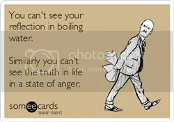 Reflection meme on the blog of @JLenniDorner says You can't see your reflection in boiling water. Similarly, you can't see the truth of life in a state of anger.