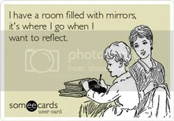 Reflection meme on the blog of @JLenniDorner says I have a room filled with mirrors, it's where I go when I want to reflect.