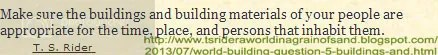 Make sure the buildings and building materials of your people are appropriate for the time, place, and persons that inhabit them. #writetip by T. S. RIDER