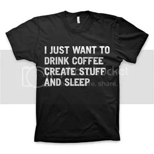 Drink coffee, create stuff, and sleep... that's a goal list! @JLenniDorner