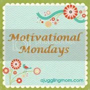 A Juggling Mom Motiviational Monday